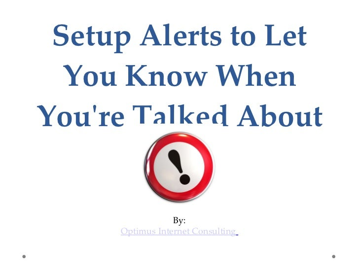 Setup Alerts to Let You Know When You're Talked About By: Optimus Internet Consulting