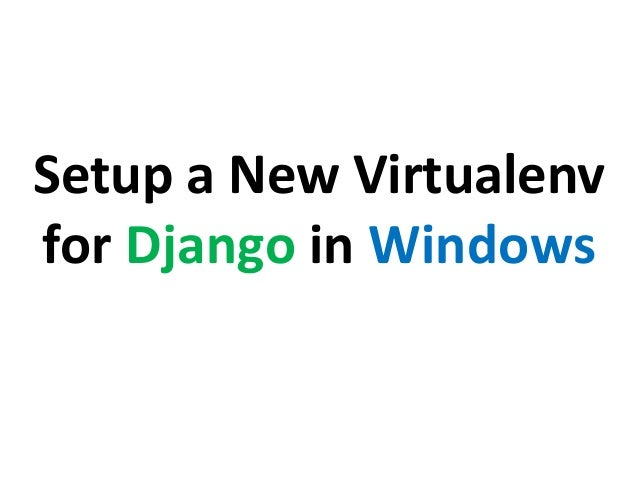 Setup a New Virtualenv for Django in Windows
