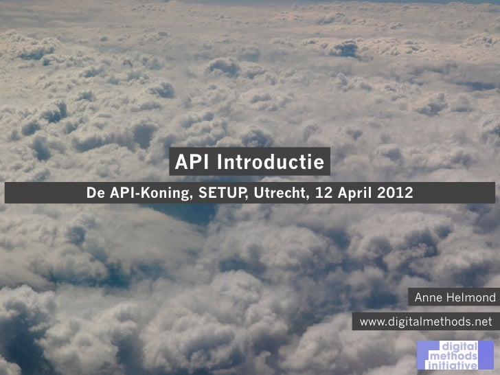 API IntroductieDe API-Koning, SETUP Utrecht, 12 April 2012                    ,                                           ...