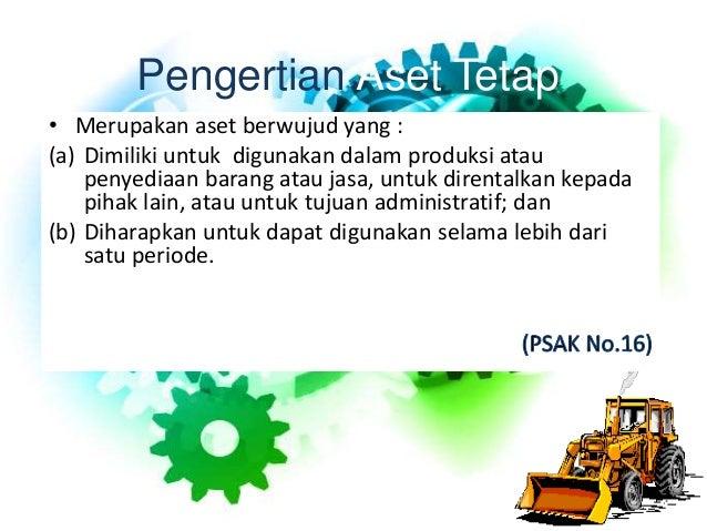 Pengertian Aset Tetap • Merupakan aset berwujud yang : (a) Dimiliki untuk digunakan dalam produksi atau penyediaan barang ...