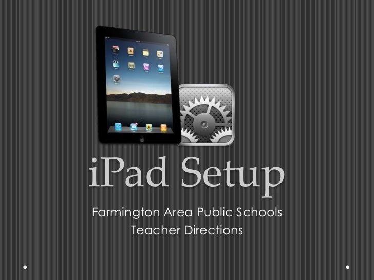 iPad SetupFarmington Area Public Schools      Teacher Directions