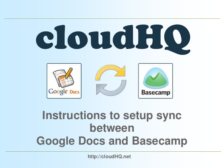 Instructions to setup sync between Google Docs and Basecamp<br />http://cloudHQ.net<br />