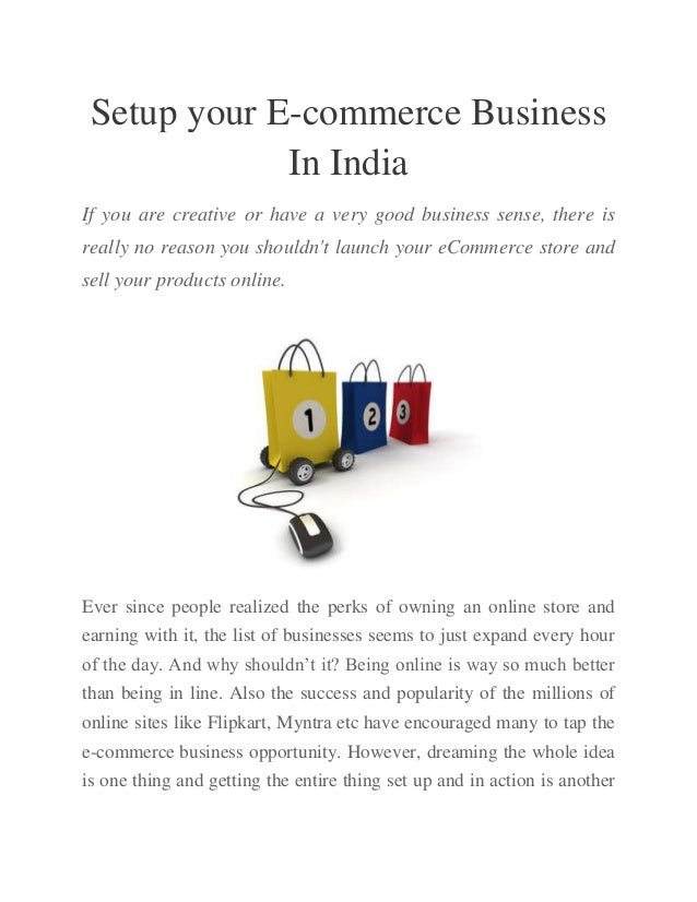 Setup your E-commerce Business In India If you are creative or have a very good business sense, there is really no reason ...