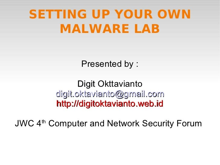 SETTING UP YOUR OWN       MALWARE LAB               Presented by :                Digit Okttavianto         digit.oktavian...