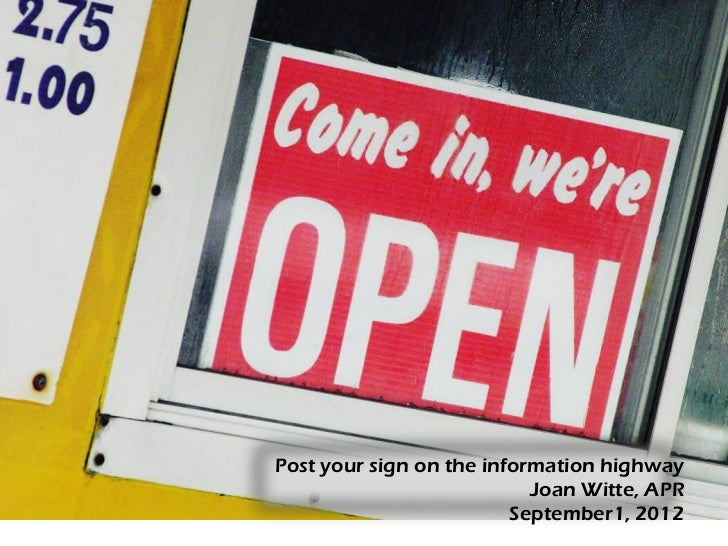Post your sign on the information highway                           Joan Witte, APR                         September1, 2012