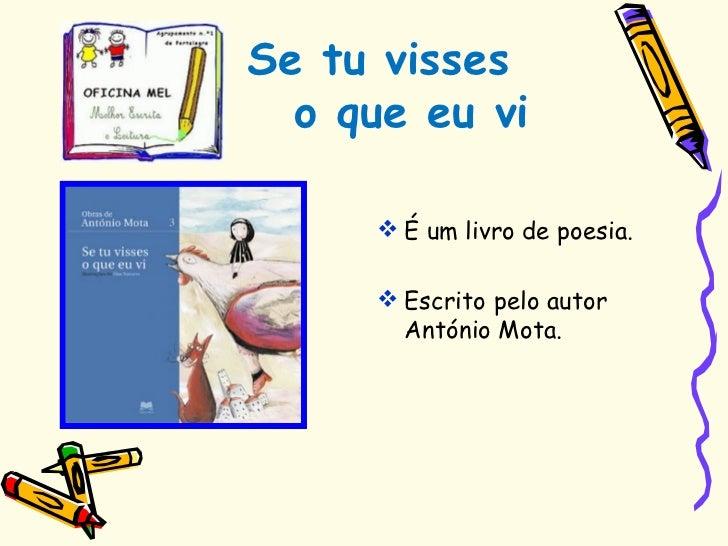 Se tu visses  o que eu vi <ul><li>É um livro de poesia. </li></ul><ul><li>Escrito pelo autor António Mota. </li></ul>