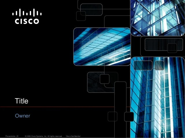 Title Owner Presentation ID C 2009 Cisco Systems Inc All Rights Reserved Confidential