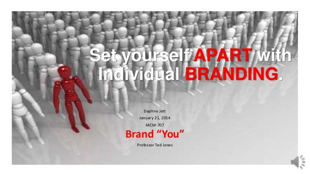 "Set yourself APART with Individual BRANDING. Daphne Jett January 21, 2014  MCM-707  Brand ""You"" Professor Ted Jones"