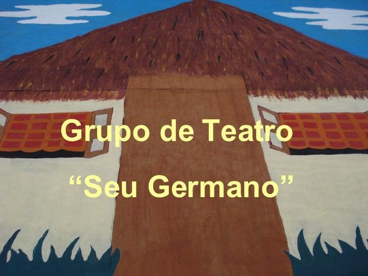 "Grupo de Teatro  "" Seu Germano"""