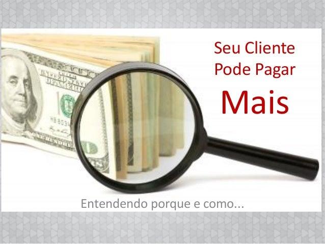 Seu Cliente                     Pode Pagar                      MaisEntendendo porque e como...                      Empre...