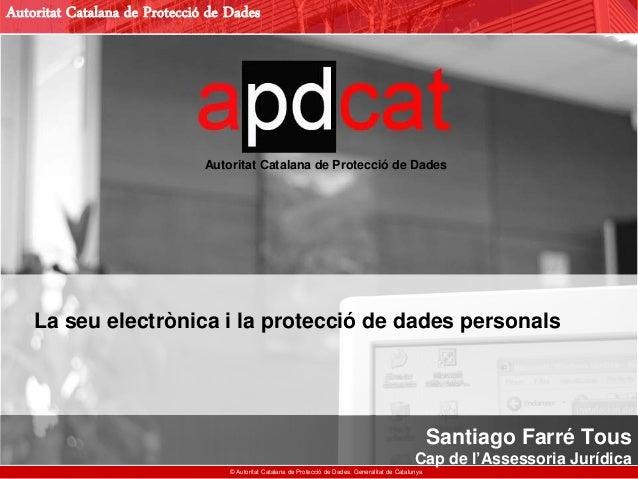 Autoritat Catalana de Protecció de Dades © Autoritat Catalana de Protecció de Dades. Generalitat de Catalunya Autoritat Ca...