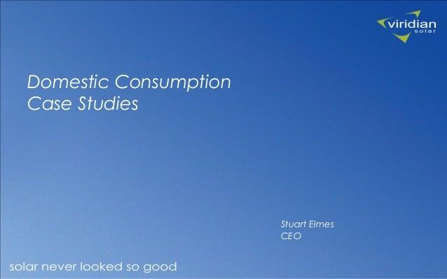 Domestic Consumption Case Studies Stuart Elmes CEO