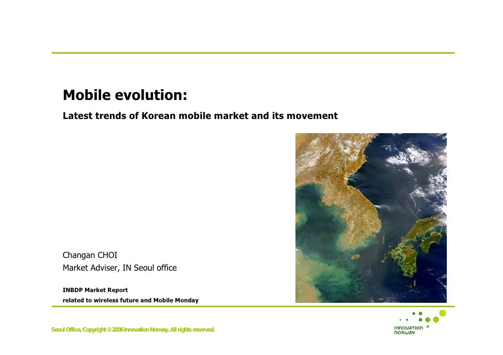 Mobile evolution:     Latest trends of Korean mobile market and its movement         Changan CHOI     Market Adviser, IN S...