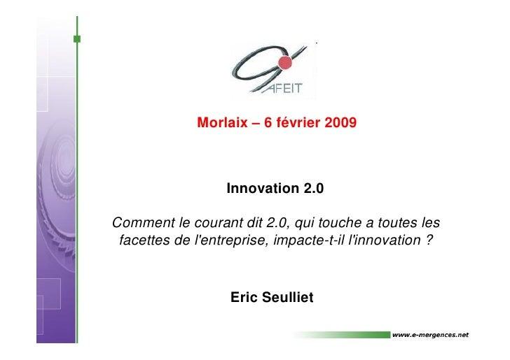 Morlaix – 6 février 2009                      Innovation 2.0  Comment le courant dit 2.0, qui touche a toutes les  facette...