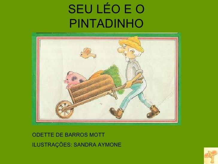 SEU LÉO E O PINTADINHO ODETTE DE BARROS MOTT ILUSTRAÇÕES: SANDRA AYMONE