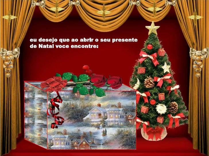 eu desejo que ao abrir o seu presentede Natal voce encontre: