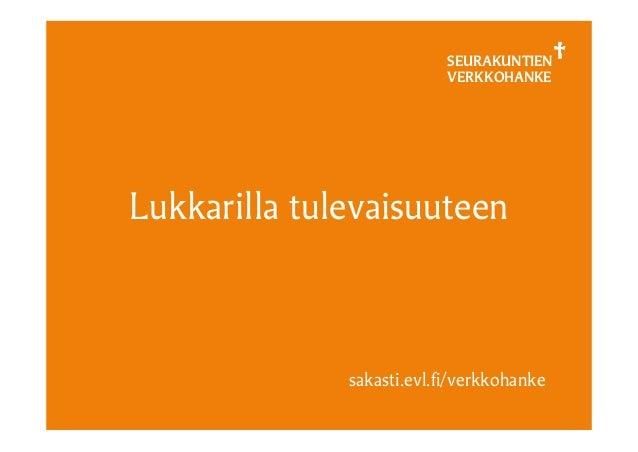 SEURAKUNTIEN VERKKOHANKE Lukkarilla tulevaisuuteen sakasti.evl.fi/verkkohanke
