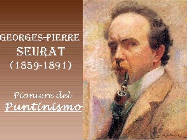 GEORGES-PIERRESEURAT(1859-1891)Pioniere delPuntinismo