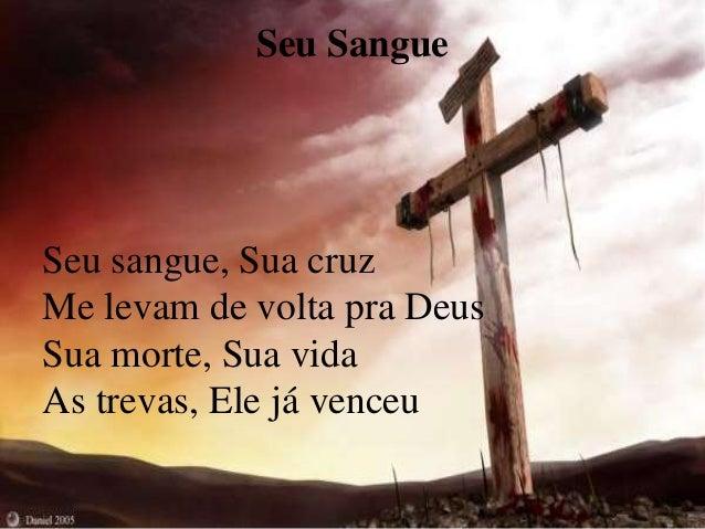 Seu Sangue  Seu sangue, Sua cruz  Me levam de volta pra Deus  Sua morte, Sua vida  As trevas, Ele já venceu