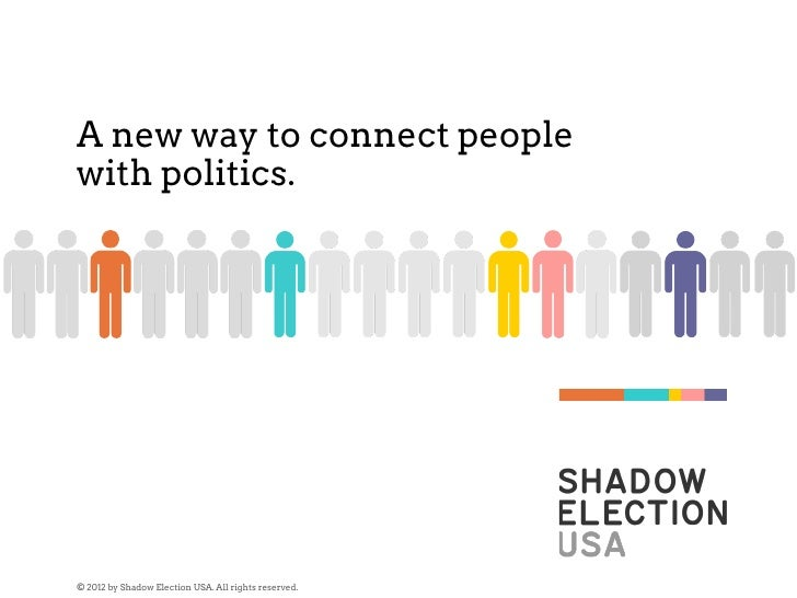 A new way to connect peoplewith politics.© 2012 by Shadow Election USA. All rights reserved.