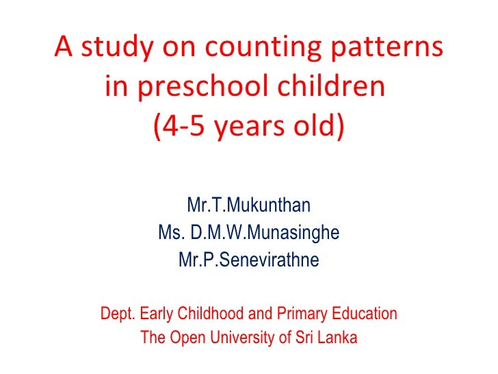 A study on counting patterns in preschool children  (4-5 years old) Mr.T.Mukunthan Ms. D.M.W.Munasinghe Mr.P.Senevirathne ...