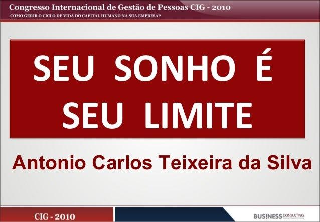 SEU SONHO É SEU LIMITE Antonio Carlos Teixeira da Silva