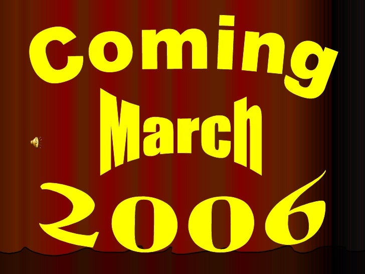 Coming March 2006