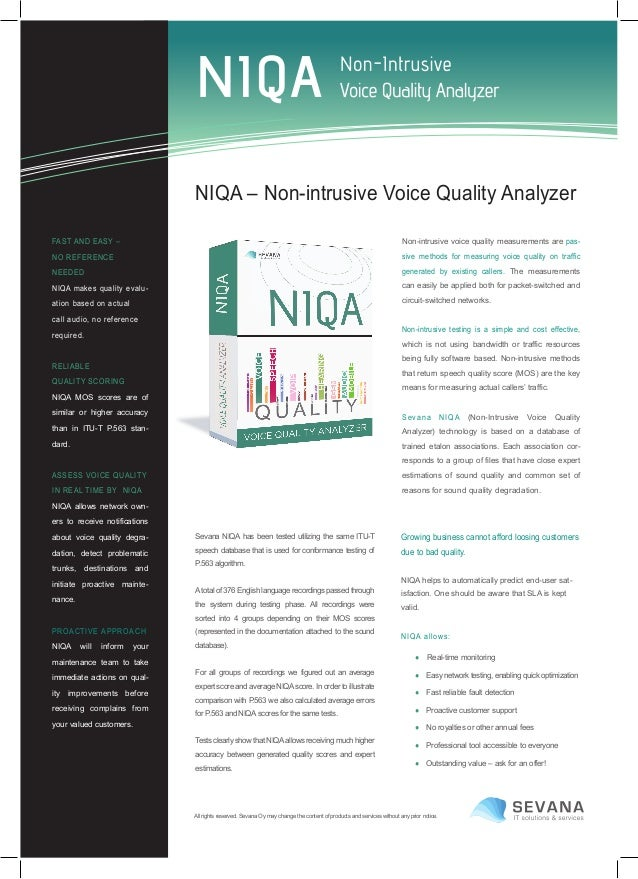 FAST AND EASY – NO REFERENCE NEEDED NIQA makes quality evalu- ation based on actual call audio, no reference required. REL...