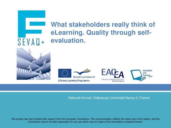 What stakeholders really think of eLearning. Quality through self-evaluation.<br />Deborah Arnold, Vidéoscop-Université Na...