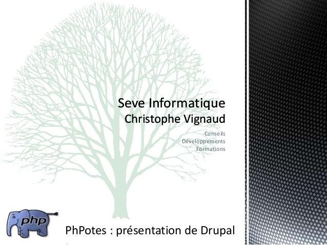 Seve Informatique Christophe Vignaud Conseils Développements Formations  PhPotes : présentation de Drupal