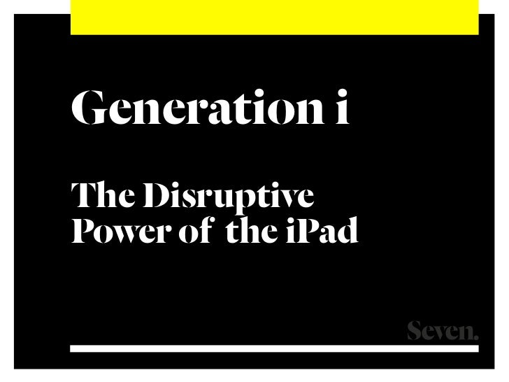 Generation iThe DisruptivePower of the iPad                    Ideas that work
