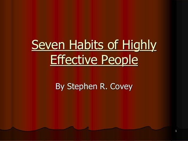 Seven Habits of Highly Effective People By Stephen R. Covey 1