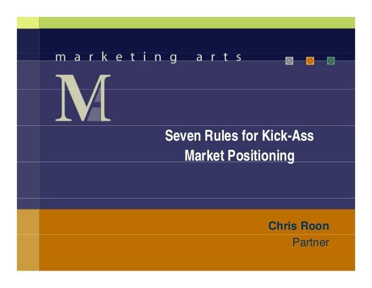 Seven Rules for Kick-Ass    Market Positioning                     g                    Chris Roon                     Par...