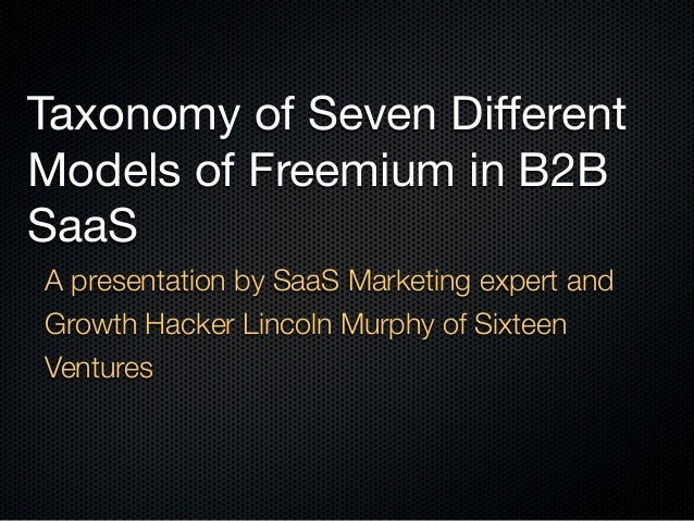 Taxonomy of Seven Different Models of Freemium in B2B SaaS A presentation by SaaS Marketing expert and Growth Hacker Linco...