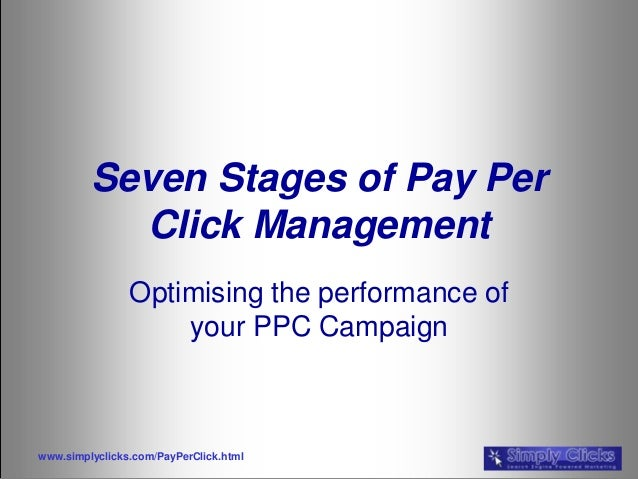 www.simplyclicks.com/PayPerClick.htmlSeven Stages of Pay PerClick ManagementOptimising the performance ofyour PPC Campaign