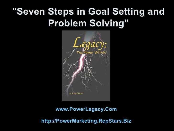 """Seven Steps in Goal Setting and Problem Solving"" www.PowerLegacy.Com   http://PowerMarketing.RepStars.Biz"
