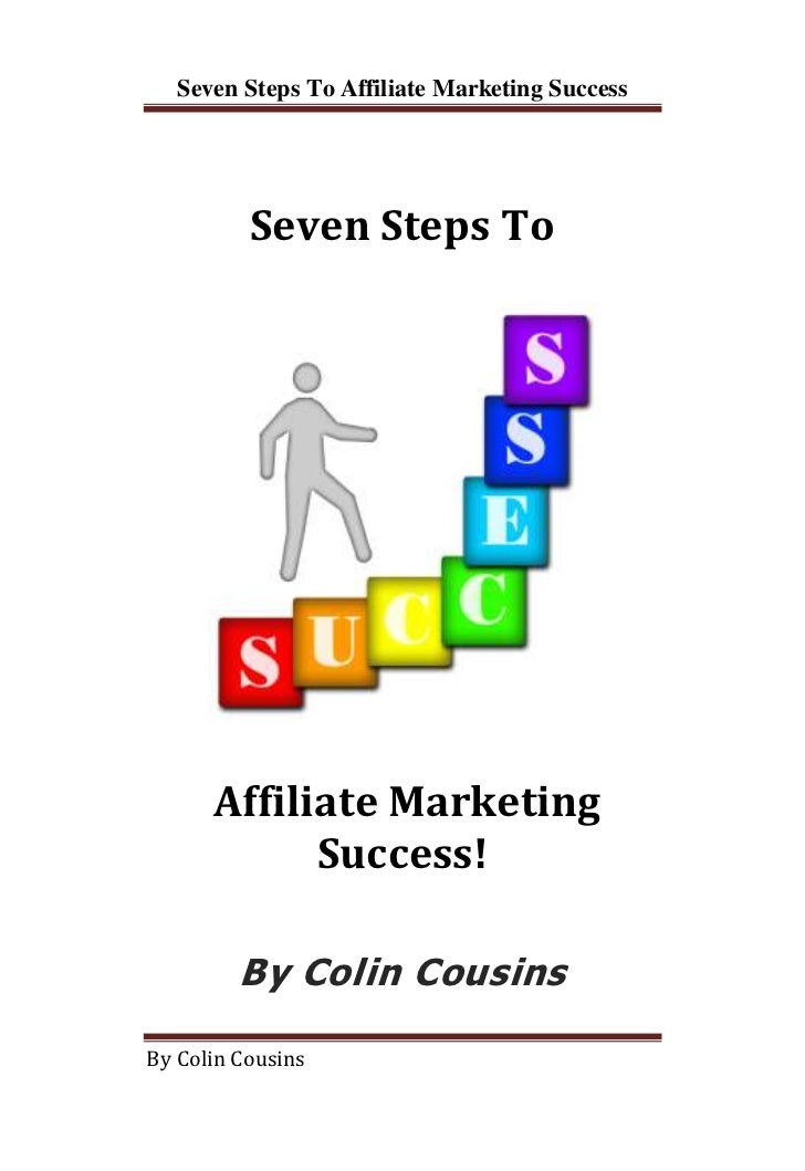 Seven Steps To Affiliate Marketing Success          Seven Steps To      Affiliate Marketing            Success!         By...