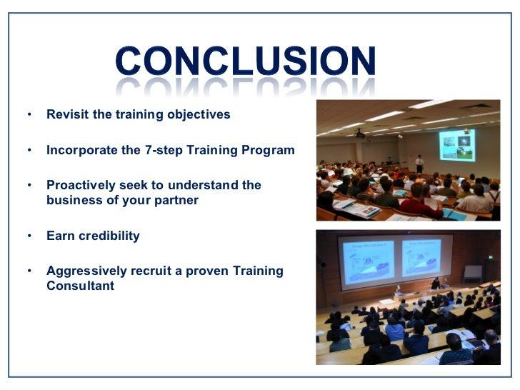 <ul><li>Revisit the training objectives </li></ul><ul><li>Incorporate the 7-step Training Program </li></ul><ul><li>Proact...