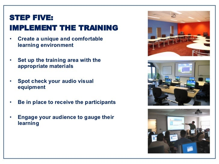 <ul><li>Create a unique and comfortable learning environment </li></ul><ul><li>Set up the training area with the appropria...