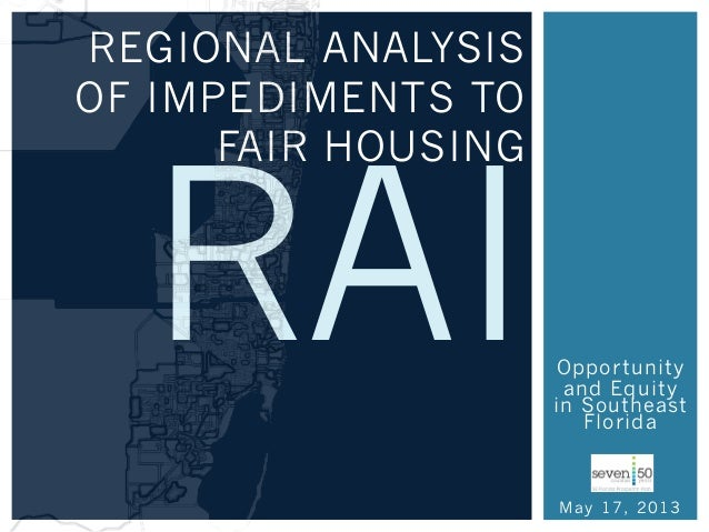 Opportunityand Equityin SoutheastFloridaMay 17, 2013REGIONAL ANALYSISOF IMPEDIMENTS TOFAIR HOUSINGRAI