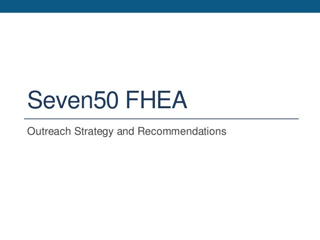 Seven50 FHEA Outreach Strategy and Recommendations