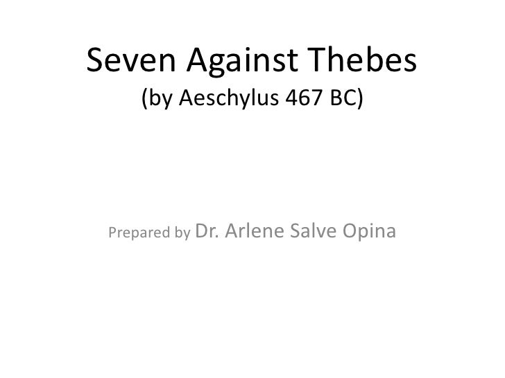 Seven Against Thebes(by Aeschylus 467 BC)<br />Prepared by Dr. Arlene Salve Opina<br />