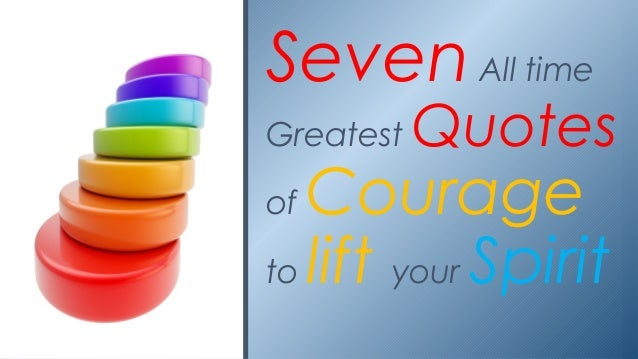 SevenAll time Greatest Quotes of Courage to lift your Spirit