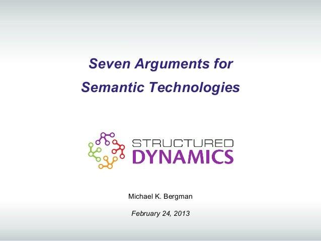 Seven Arguments forSemantic Technologies      Michael K. Bergman      February 24, 2013