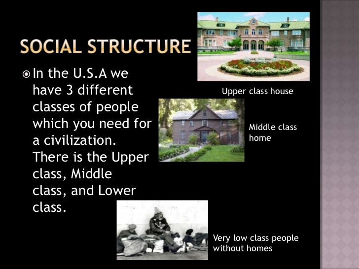  Inthe U.S.A we have 3 different       Upper class house classes of people which you need for           Middle class a ci...