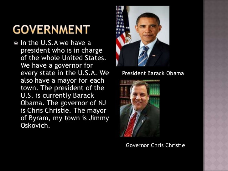    In the U.S.A we have a    president who is in charge    of the whole United States.    We have a governor for    every...