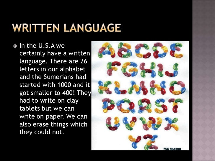    In the U.S.A we    certainly have a written    language. There are 26    letters in our alphabet    and the Sumerians ...
