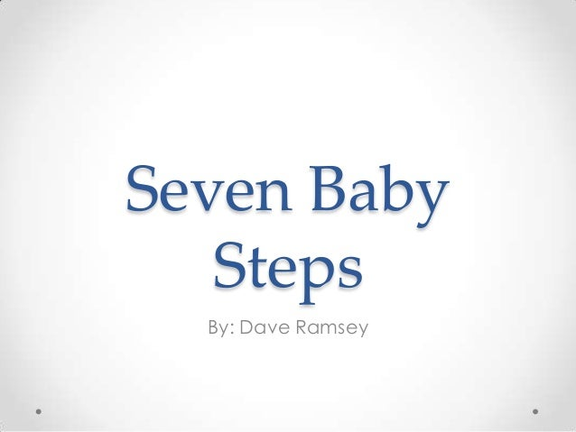 Seven Baby Steps By: Dave Ramsey