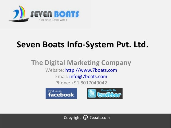 Seven Boats Info-System Pvt. Ltd. The Digital Marketing Company Website:  http://www.7boats.com Email:  [email_address] Ph...