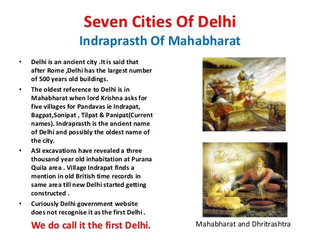 Seven Cities Of Delhi                    Indraprasth Of Mahabharat•   Delhi is an ancient city .It is said that    after R...